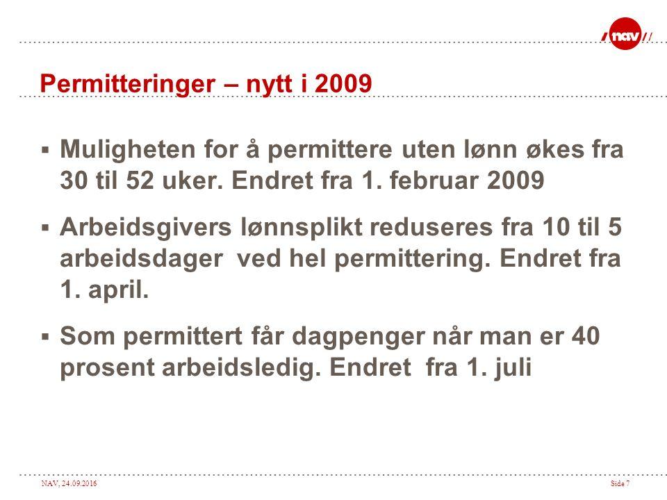 NAV, 24.09.2016Side 7 Permitteringer – nytt i 2009  Muligheten for å permittere uten lønn økes fra 30 til 52 uker.