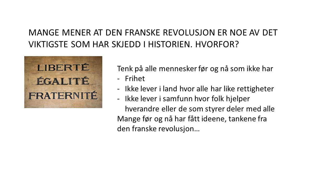 MANGE MENER AT DEN FRANSKE REVOLUSJON ER NOE AV DET VIKTIGSTE SOM HAR SKJEDD I HISTORIEN.