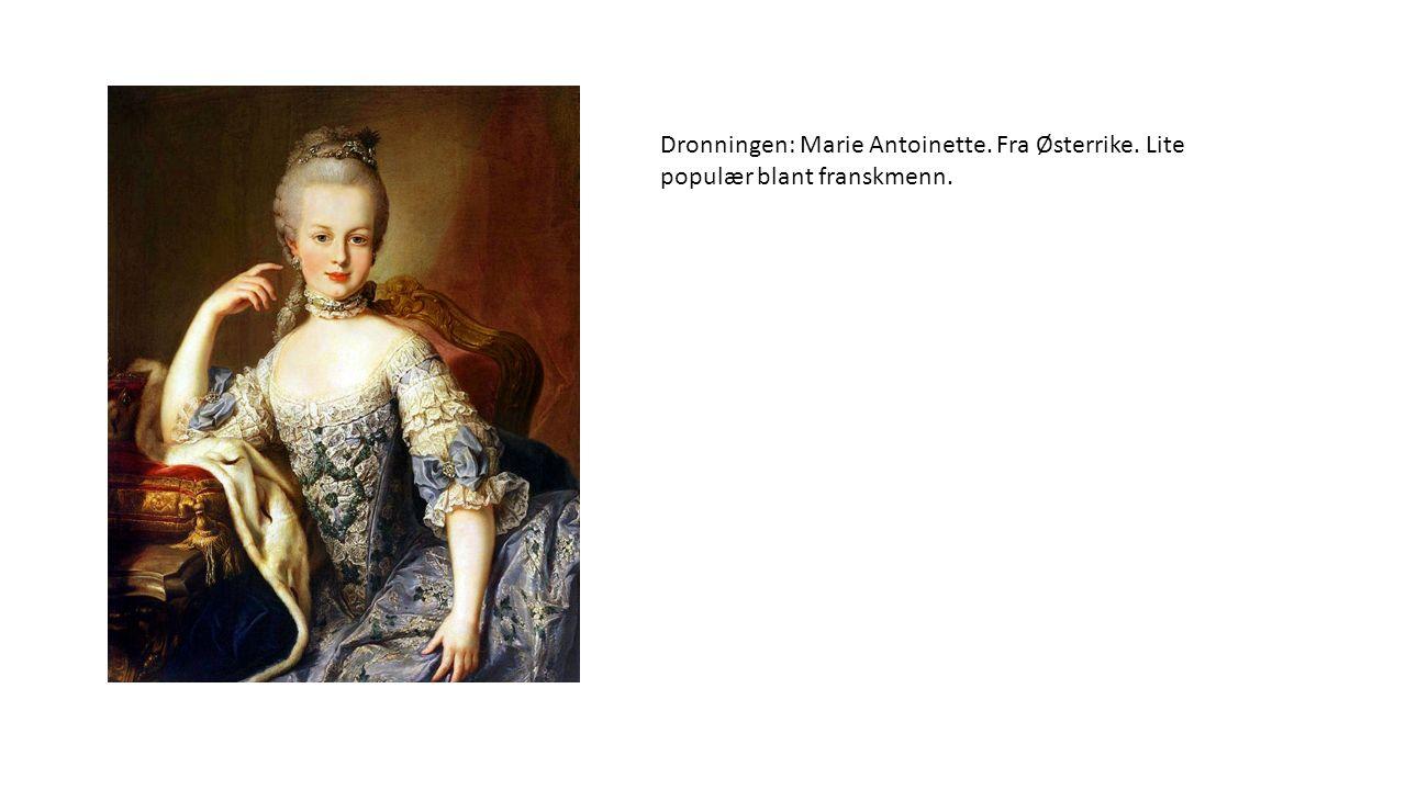 Dronningen: Marie Antoinette. Fra Østerrike. Lite populær blant franskmenn.