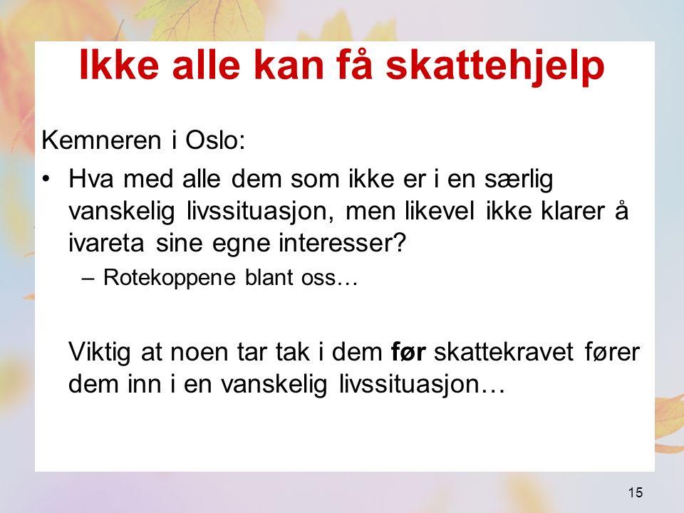Ikke alle kan få skattehjelp Kemneren i Oslo: Hva med alle dem som ikke er i en særlig vanskelig livssituasjon, men likevel ikke klarer å ivareta sine egne interesser.