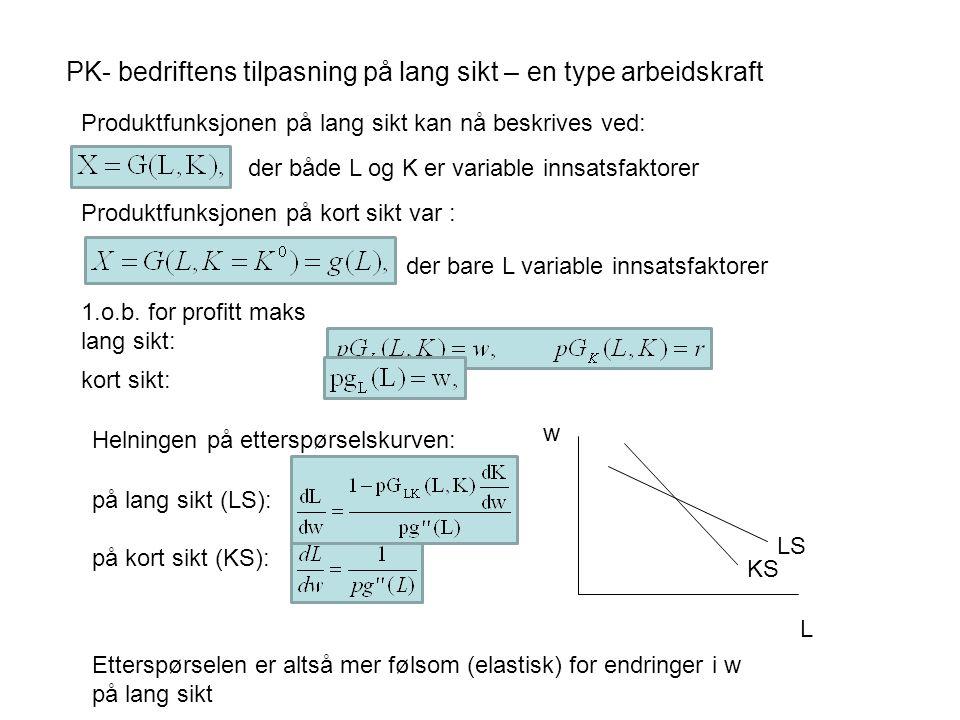 PK- bedriftens tilpasning på lang sikt – en type arbeidskraft Produktfunksjonen på lang sikt kan nå beskrives ved: der både L og K er variable innsatsfaktorer 1.o.b.