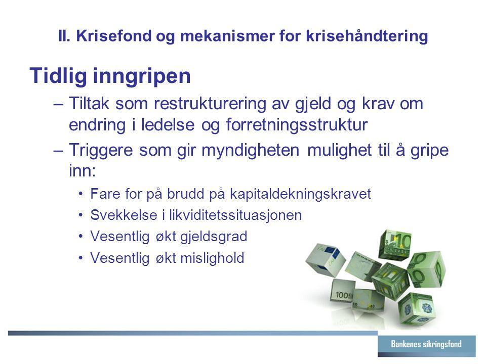 II. Krisefond og mekanismer for krisehåndtering Tidlig inngripen –Tiltak som restrukturering av gjeld og krav om endring i ledelse og forretningsstruk