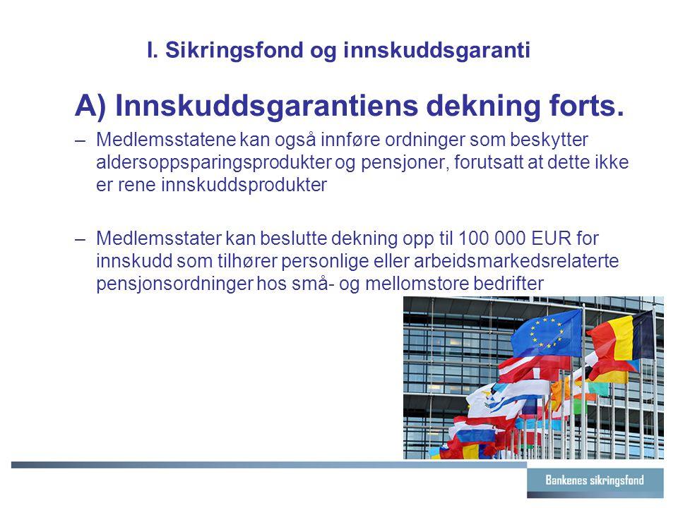 I. Sikringsfond og innskuddsgaranti A) Innskuddsgarantiens dekning forts. –Medlemsstatene kan også innføre ordninger som beskytter aldersoppsparingspr