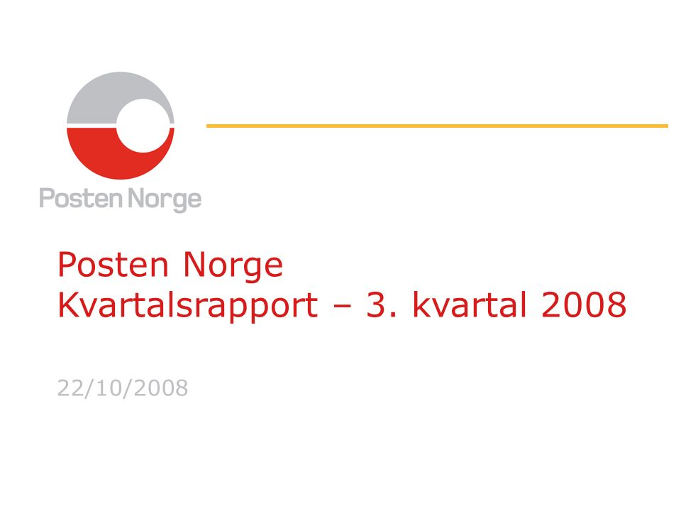 Posten Norge Kvartalsrapport – 3. kvartal 2008 22/10/2008