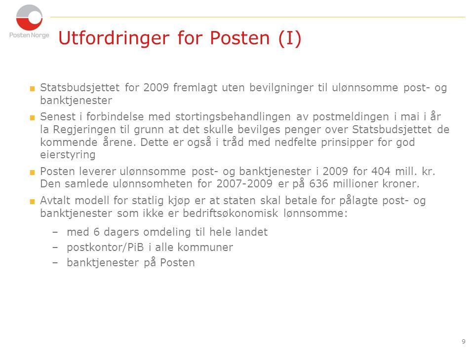 9 Utfordringer for Posten (I)  Statsbudsjettet for 2009 fremlagt uten bevilgninger til ulønnsomme post- og banktjenester  Senest i forbindelse med stortingsbehandlingen av postmeldingen i mai i år la Regjeringen til grunn at det skulle bevilges penger over Statsbudsjettet de kommende årene.