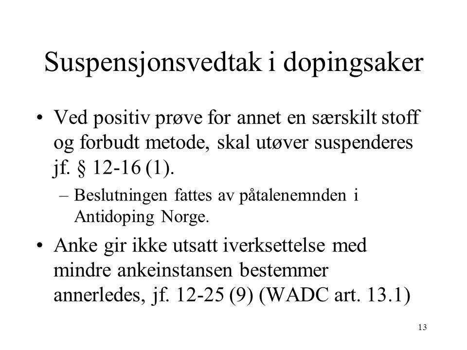 Suspensjonsvedtak i dopingsaker Ved positiv prøve for annet en særskilt stoff og forbudt metode, skal utøver suspenderes jf. § 12-16 (1). –Beslutninge