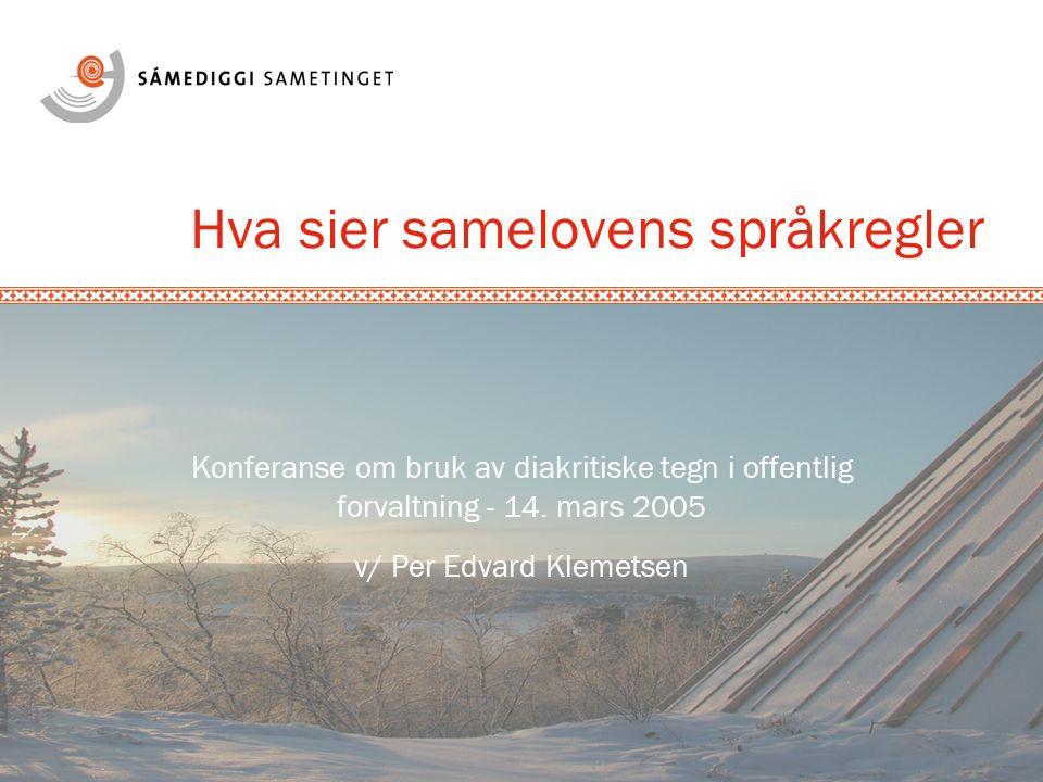 Hva sier samelovens språkregler Konferanse om bruk av diakritiske tegn i offentlig forvaltning - 14. mars 2005 v/ Per Edvard Klemetsen