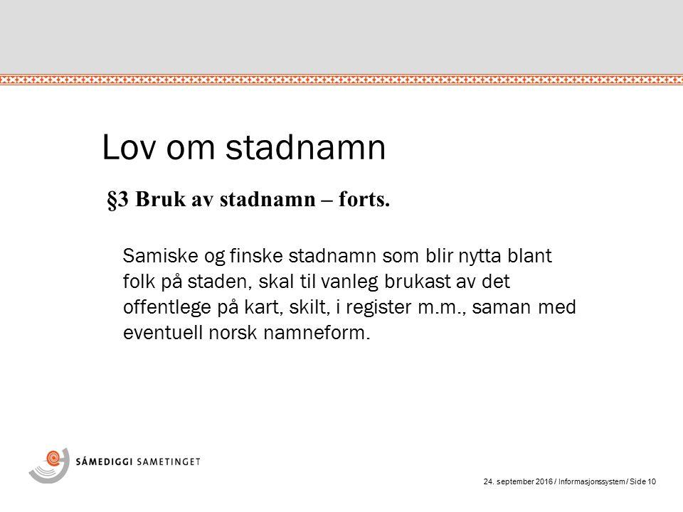 24. september 2016 / Informasjonssystem / Side 10 Lov om stadnamn Samiske og finske stadnamn som blir nytta blant folk på staden, skal til vanleg bruk