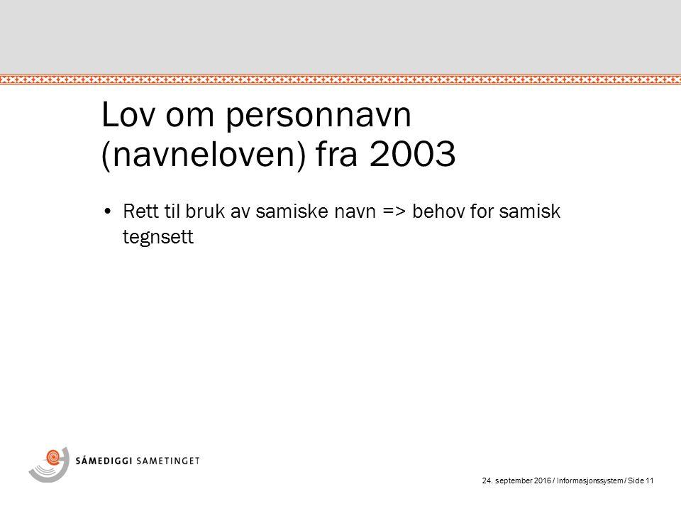 24. september 2016 / Informasjonssystem / Side 11 Lov om personnavn (navneloven) fra 2003 Rett til bruk av samiske navn => behov for samisk tegnsett