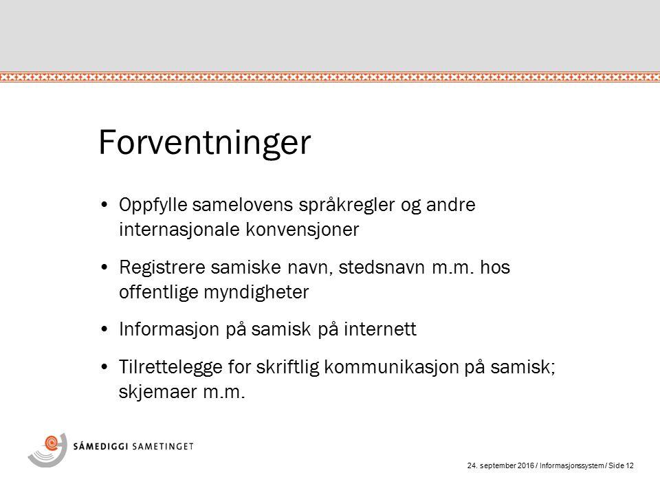 24. september 2016 / Informasjonssystem / Side 12 Forventninger Oppfylle samelovens språkregler og andre internasjonale konvensjoner Registrere samisk