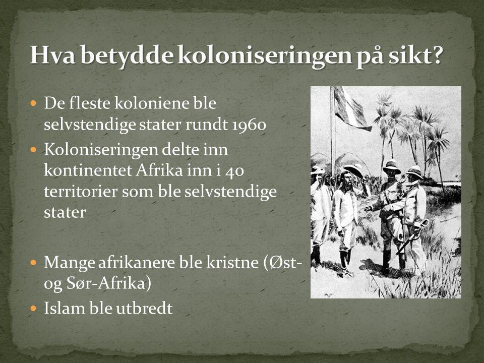 De fleste koloniene ble selvstendige stater rundt 1960 Koloniseringen delte inn kontinentet Afrika inn i 40 territorier som ble selvstendige stater Mange afrikanere ble kristne (Øst- og Sør-Afrika) Islam ble utbredt