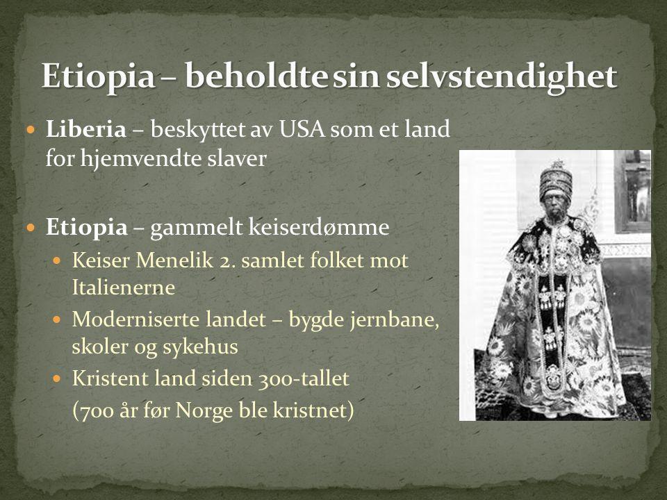Liberia – beskyttet av USA som et land for hjemvendte slaver Etiopia – gammelt keiserdømme Keiser Menelik 2.