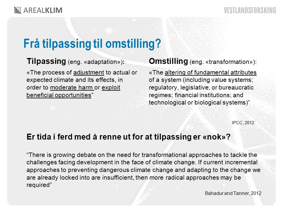 "Frå tilpassing til omstilling? Er tida i ferd med å renne ut for at tilpassing er «nok»? ""There is growing debate on the need for transformational app"