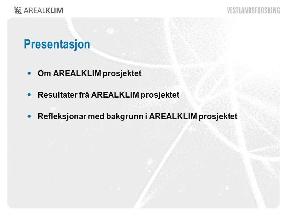 Presentasjon Om AREALKLIM prosjektet Resultater frå AREALKLIM prosjektet Refleksjonar med bakgrunn i AREALKLIM prosjektet