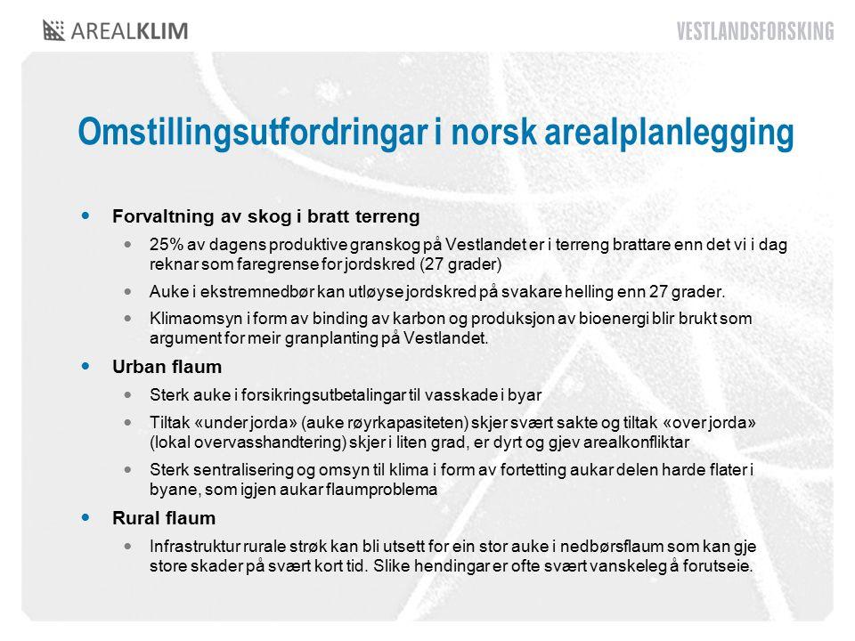 Omstillingsutfordringar i norsk arealplanlegging Forvaltning av skog i bratt terreng 25% av dagens produktive granskog på Vestlandet er i terreng brattare enn det vi i dag reknar som faregrense for jordskred (27 grader) Auke i ekstremnedbør kan utløyse jordskred på svakare helling enn 27 grader.