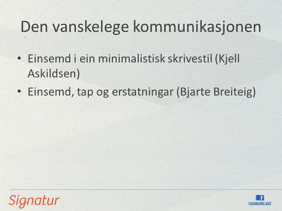 Den vanskelege kommunikasjonen Einsemd i ein minimalistisk skrivestil (Kjell Askildsen) Einsemd, tap og erstatningar (Bjarte Breiteig)