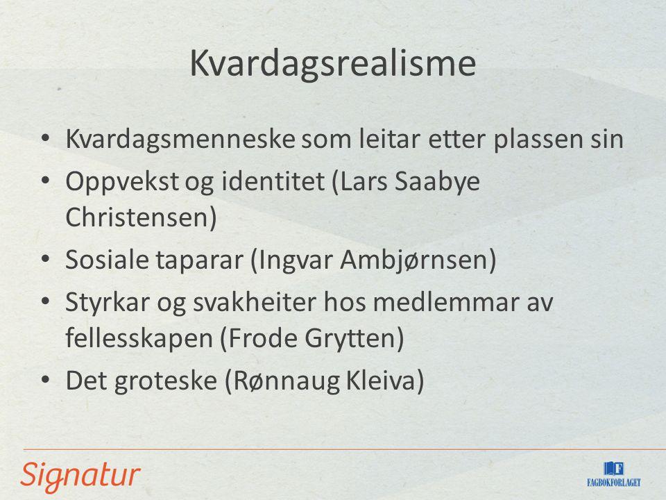 Kvardagsrealisme Kvardagsmenneske som leitar etter plassen sin Oppvekst og identitet (Lars Saabye Christensen) Sosiale taparar (Ingvar Ambjørnsen) Sty