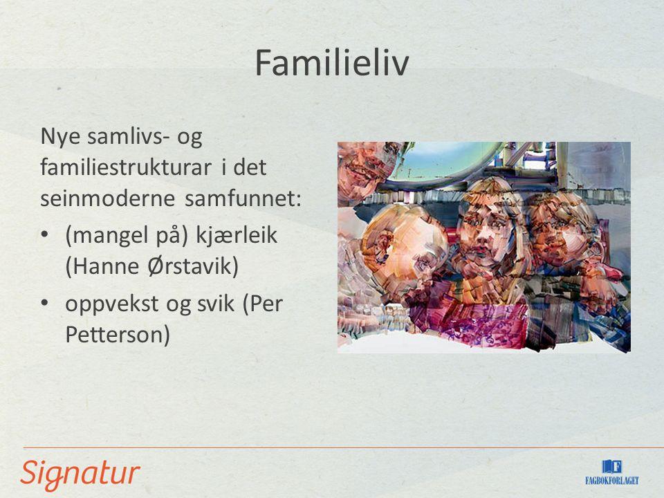 Familieliv Nye samlivs- og familiestrukturar i det seinmoderne samfunnet: (mangel på) kjærleik (Hanne Ørstavik) oppvekst og svik (Per Petterson)