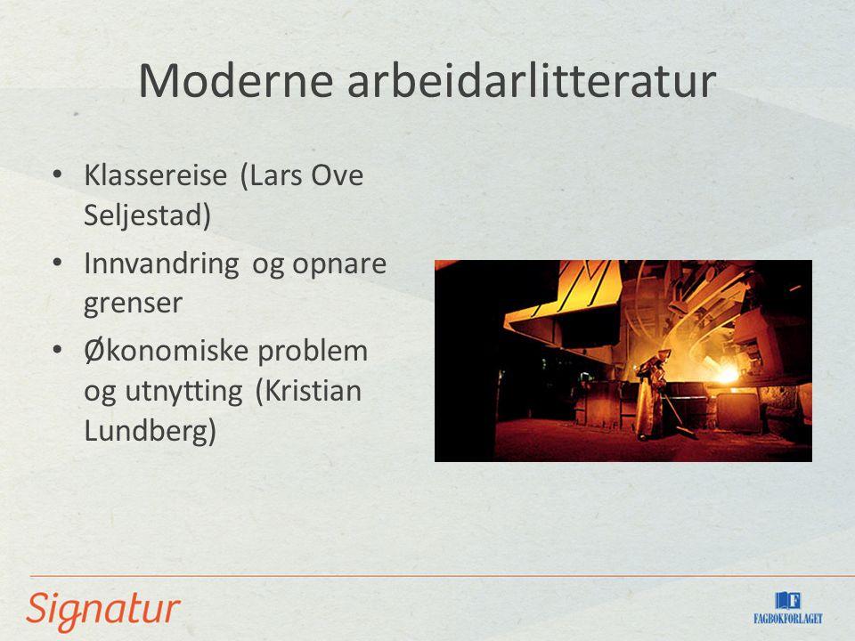 Moderne arbeidarlitteratur Klassereise (Lars Ove Seljestad) Innvandring og opnare grenser Økonomiske problem og utnytting (Kristian Lundberg)