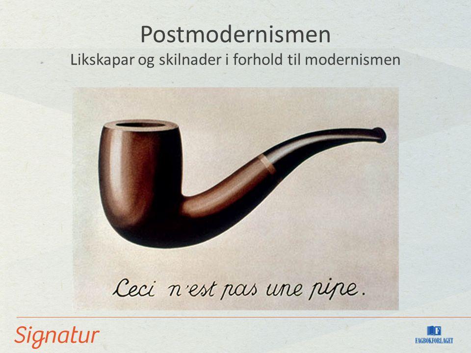 Postmodernismen Likskapar og skilnader i forhold til modernismen