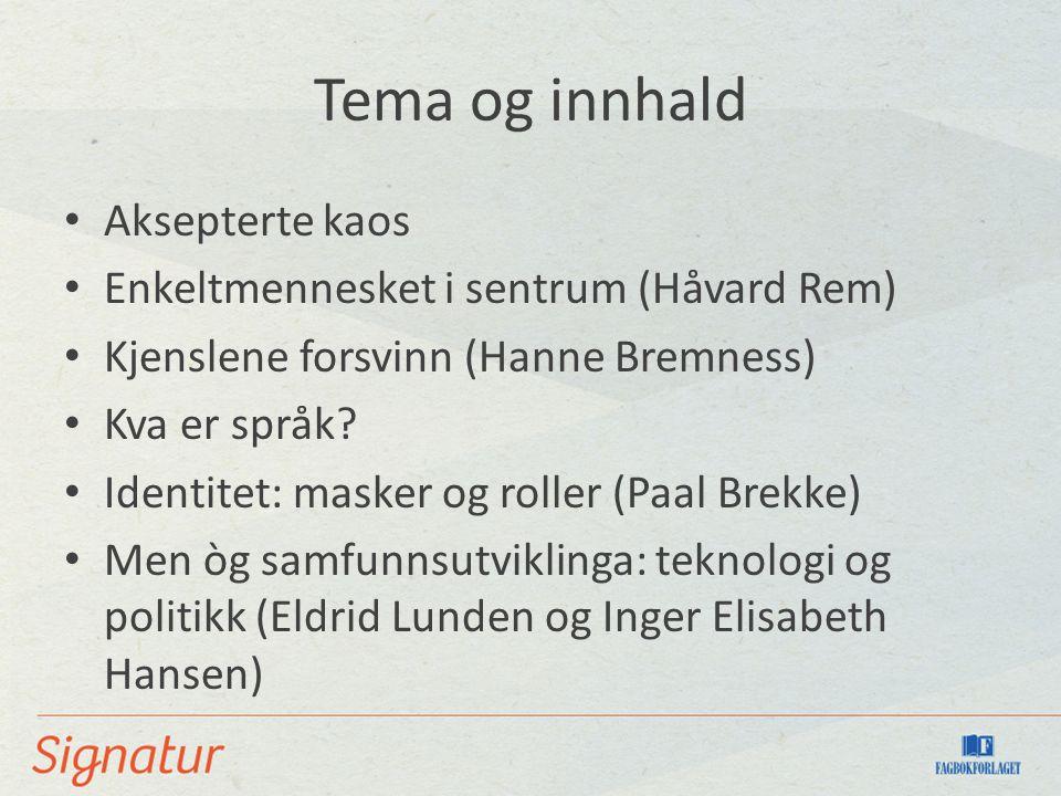 Tema og innhald Aksepterte kaos Enkeltmennesket i sentrum (Håvard Rem) Kjenslene forsvinn (Hanne Bremness) Kva er språk? Identitet: masker og roller (