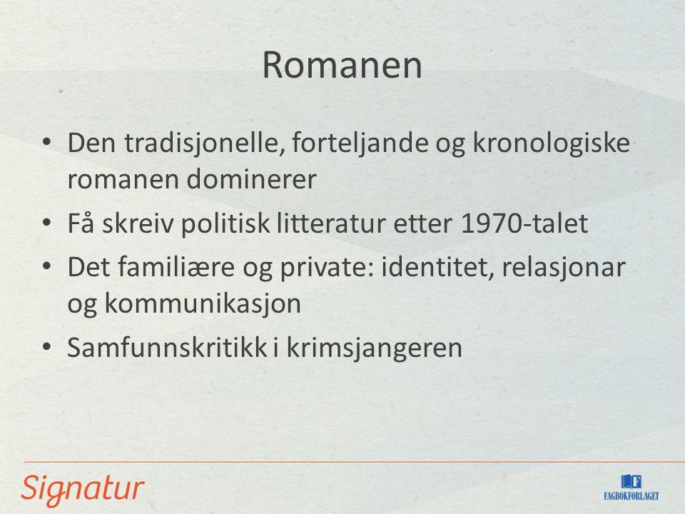 Romanen Den tradisjonelle, forteljande og kronologiske romanen dominerer Få skreiv politisk litteratur etter 1970-talet Det familiære og private: identitet, relasjonar og kommunikasjon Samfunnskritikk i krimsjangeren