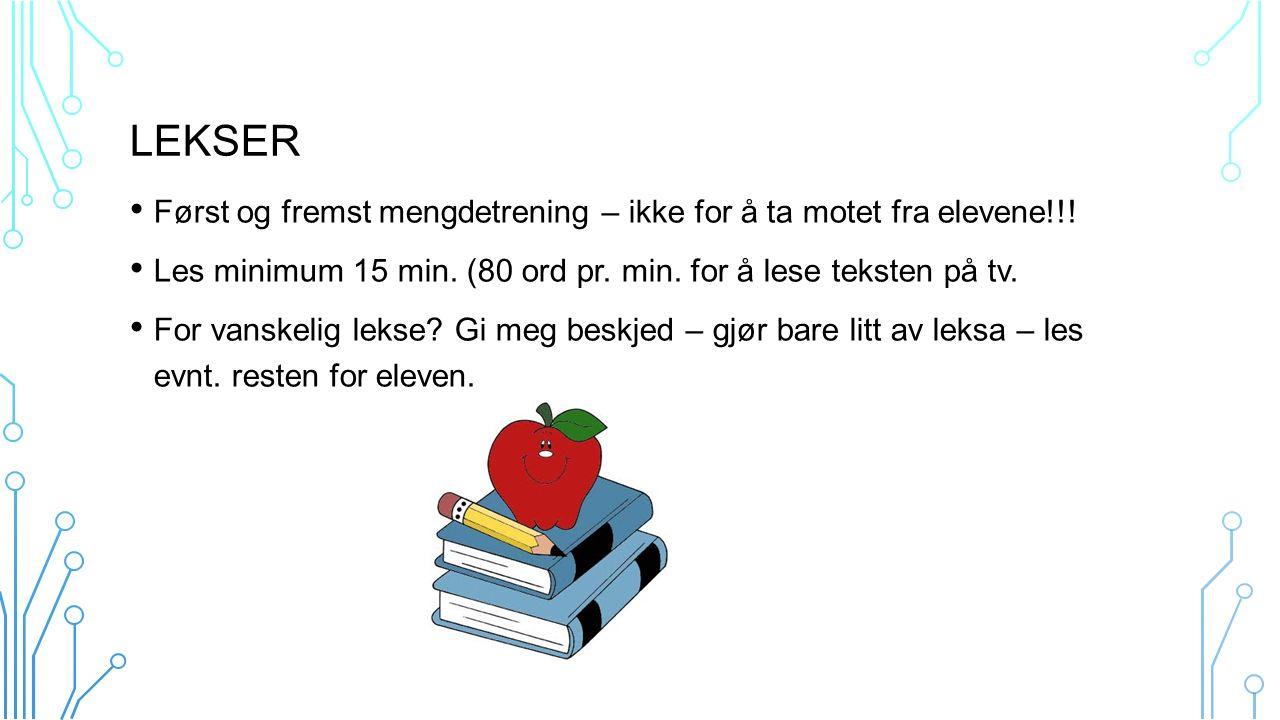 LEKSER Først og fremst mengdetrening – ikke for å ta motet fra elevene!!! Les minimum 15 min. (80 ord pr. min. for å lese teksten på tv. For vanskelig