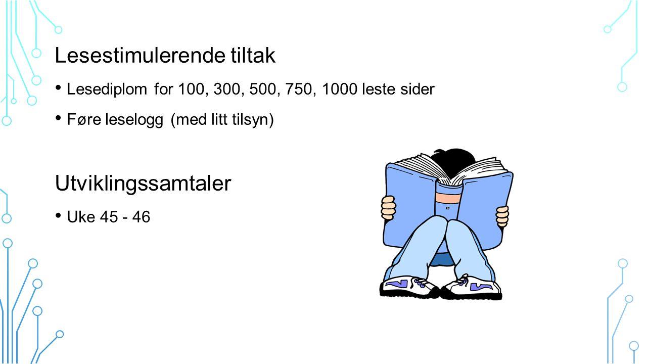 Lesestimulerende tiltak Lesediplom for 100, 300, 500, 750, 1000 leste sider Føre leselogg (med litt tilsyn) Utviklingssamtaler Uke 45 - 46