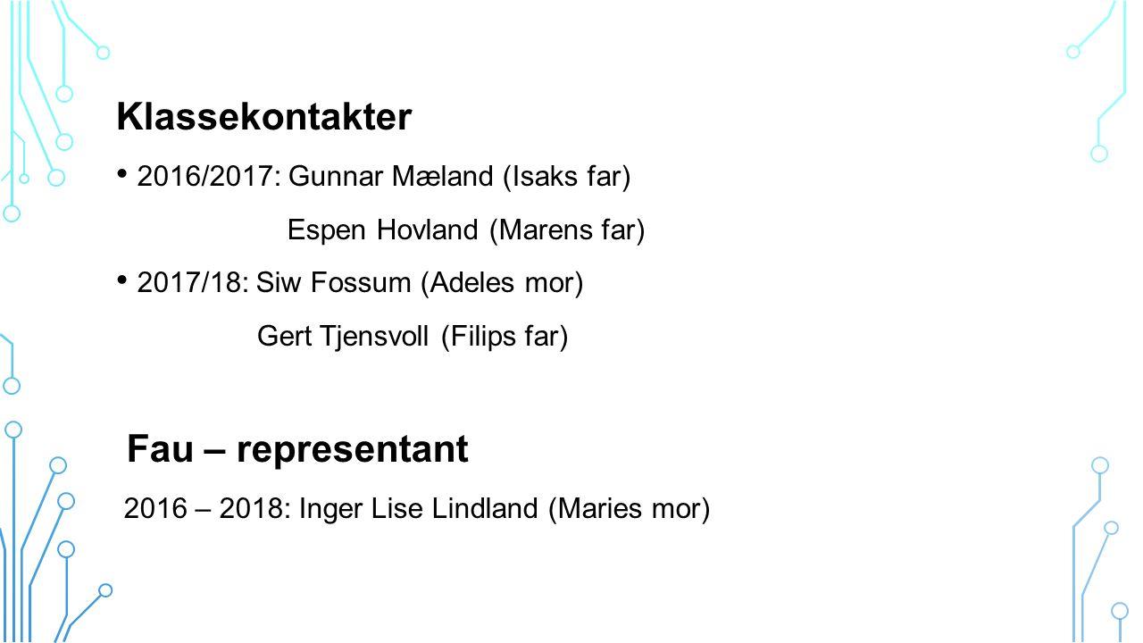 Klassekontakter 2016/2017: Gunnar Mæland (Isaks far) Espen Hovland (Marens far) 2017/18: Siw Fossum (Adeles mor) Gert Tjensvoll (Filips far) Fau – representant 2016 – 2018: Inger Lise Lindland (Maries mor)