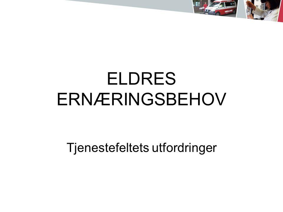 ELDRES ERNÆRINGSBEHOV Tjenestefeltets utfordringer