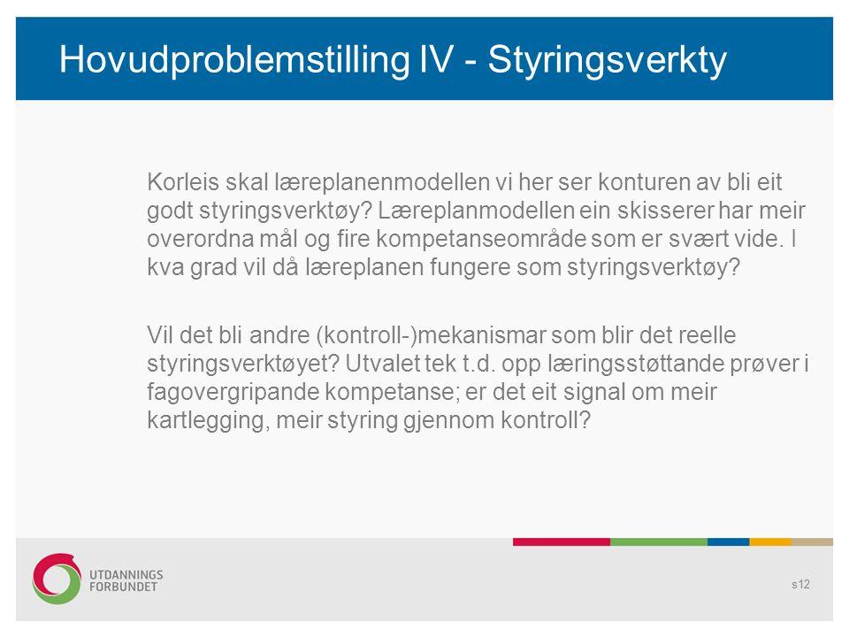 Hovudproblemstilling IV - Styringsverkty Korleis skal læreplanenmodellen vi her ser konturen av bli eit godt styringsverktøy.