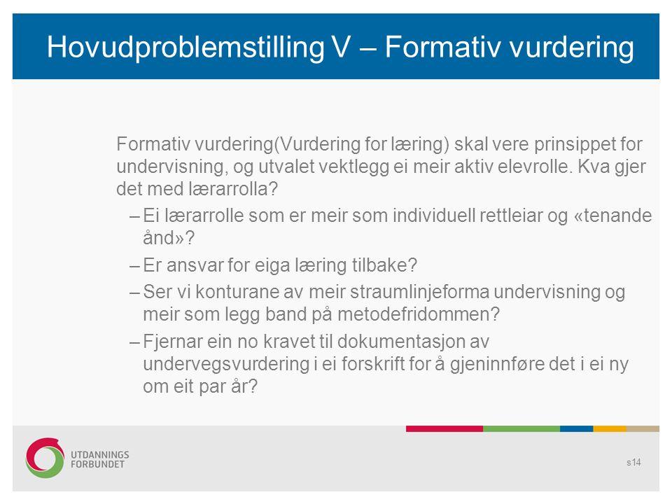 Hovudproblemstilling V – Formativ vurdering Formativ vurdering(Vurdering for læring) skal vere prinsippet for undervisning, og utvalet vektlegg ei meir aktiv elevrolle.
