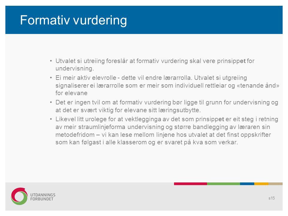Formativ vurdering Utvalet si utreiing foreslår at formativ vurdering skal vere prinsippet for undervisning.
