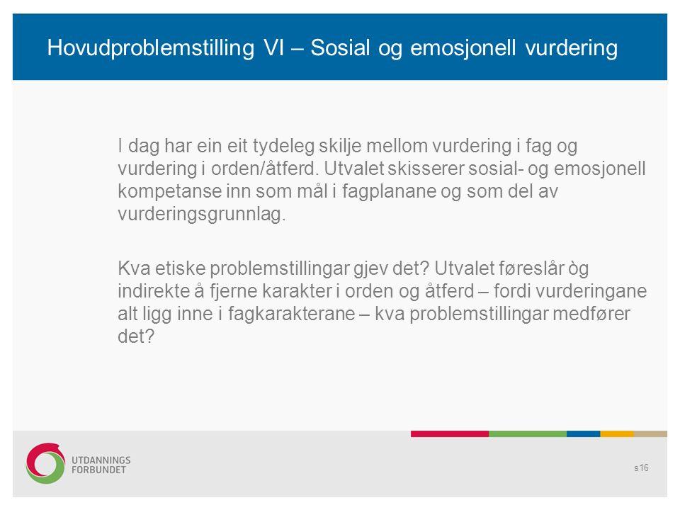 Hovudproblemstilling VI – Sosial og emosjonell vurdering I dag har ein eit tydeleg skilje mellom vurdering i fag og vurdering i orden/åtferd.