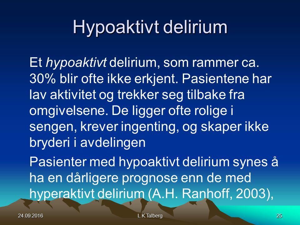 Hypoaktivt delirium Et hypoaktivt delirium, som rammer ca.