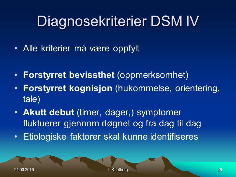 Diagnosekriterier DSM IV Alle kriterier må være oppfylt Forstyrret bevissthet (oppmerksomhet) Forstyrret kognisjon (hukommelse, orientering, tale) Akutt debut (timer, dager,) symptomer fluktuerer gjennom døgnet og fra dag til dag Etiologiske faktorer skal kunne identifiseres 24.09.2016L.K.Talberg26