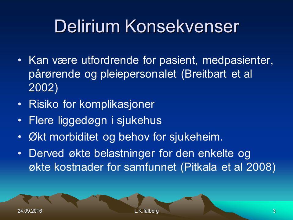Delirium Konsekvenser Kan være utfordrende for pasient, medpasienter, pårørende og pleiepersonalet (Breitbart et al 2002) Risiko for komplikasjoner Flere liggedøgn i sjukehus Økt morbiditet og behov for sjukeheim.