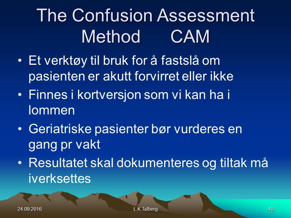 The Confusion Assessment Method CAM Et verktøy til bruk for å fastslå om pasienten er akutt forvirret eller ikke Finnes i kortversjon som vi kan ha i lommen Geriatriske pasienter bør vurderes en gang pr vakt Resultatet skal dokumenteres og tiltak må iverksettes 24.09.2016L.K.Talberg40