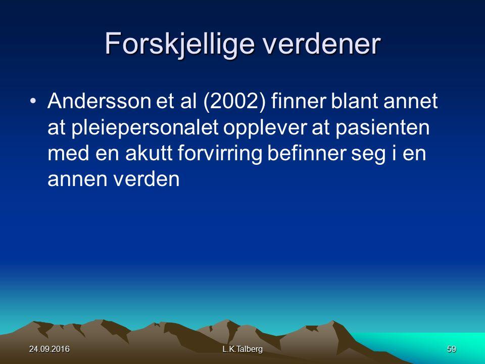 Forskjellige verdener Andersson et al (2002) finner blant annet at pleiepersonalet opplever at pasienten med en akutt forvirring befinner seg i en annen verden 24.09.2016L.K.Talberg59