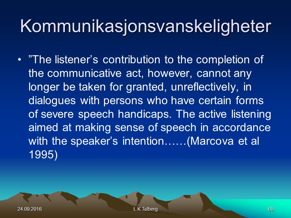 Kommunikasjonsvanskeligheter The listener's contribution to the completion of the communicative act, however, cannot any longer be taken for granted, unreflectively, in dialogues with persons who have certain forms of severe speech handicaps.