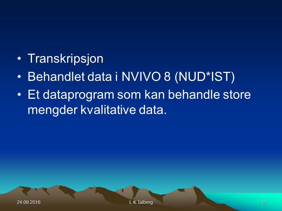 Transkripsjon Behandlet data i NVIVO 8 (NUD*IST) Et dataprogram som kan behandle store mengder kvalitative data.