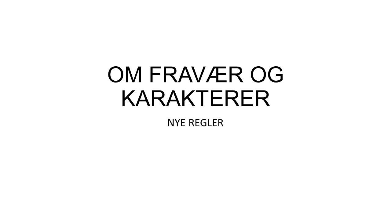 OM FRAVÆR OG KARAKTERER NYE REGLER