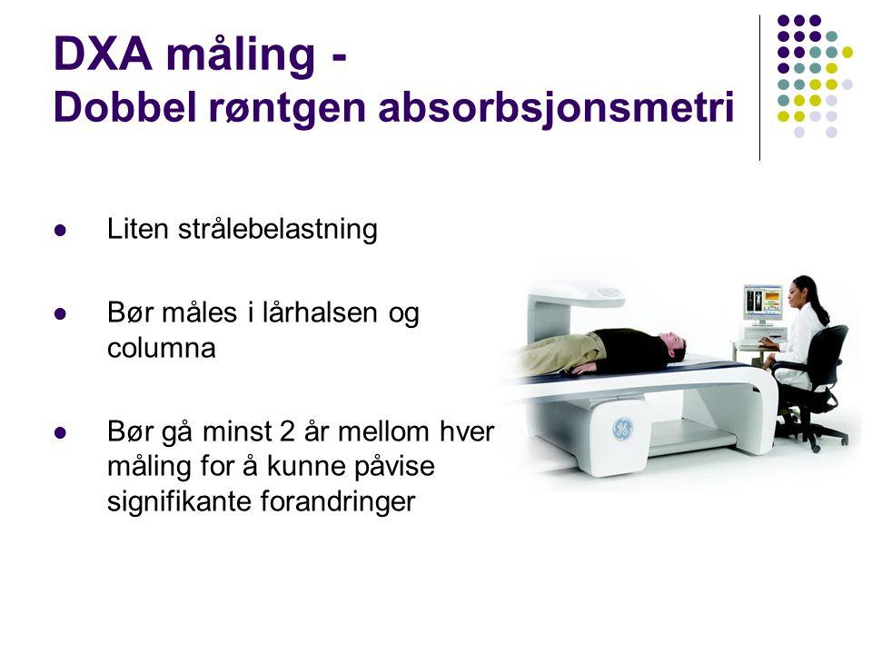 DXA måling - Dobbel røntgen absorbsjonsmetri Liten strålebelastning Bør måles i lårhalsen og columna Bør gå minst 2 år mellom hver måling for å kunne påvise signifikante forandringer