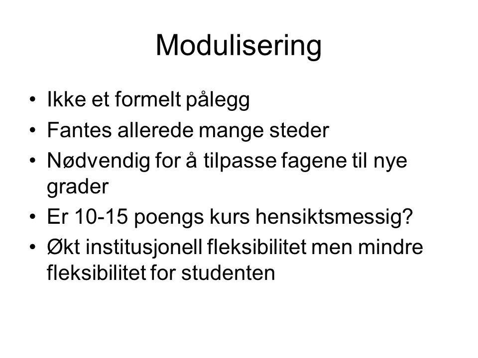 Modulisering Ikke et formelt pålegg Fantes allerede mange steder Nødvendig for å tilpasse fagene til nye grader Er 10-15 poengs kurs hensiktsmessig.