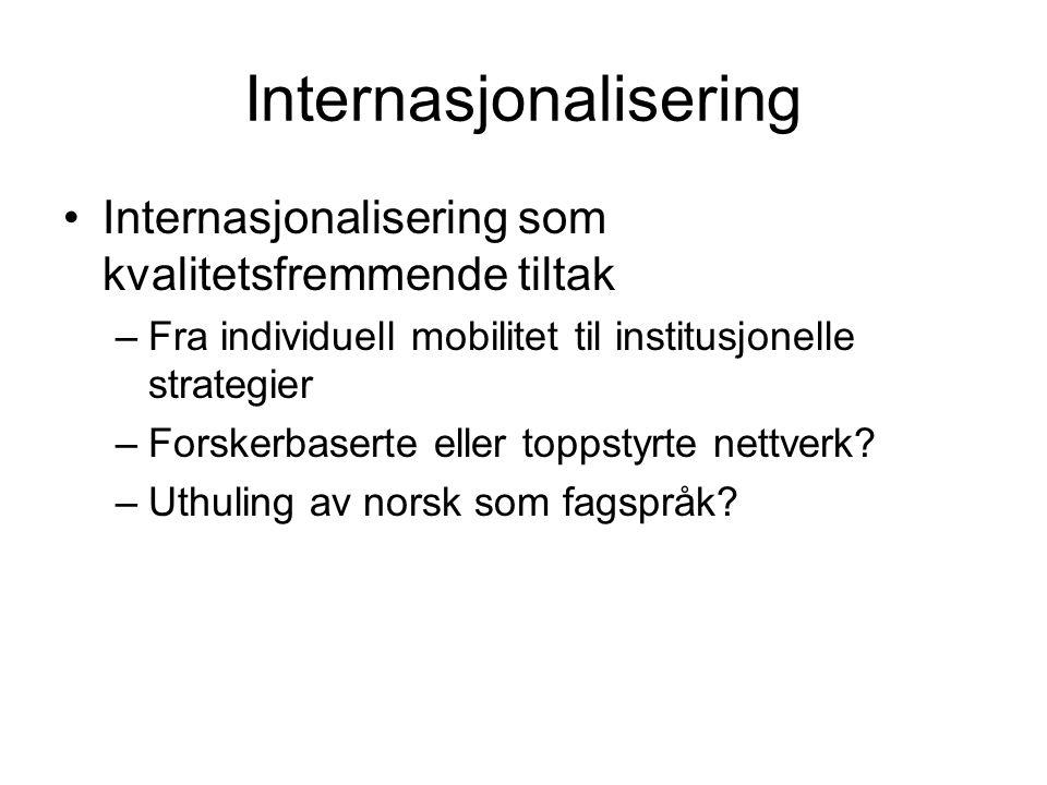 Internasjonalisering som kvalitetsfremmende tiltak –Fra individuell mobilitet til institusjonelle strategier –Forskerbaserte eller toppstyrte nettverk.