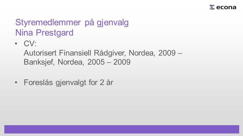 Styremedlemmer på gjenvalg Nina Prestgard CV: Autorisert Finansiell Rådgiver, Nordea, 2009 – Banksjef, Nordea, 2005 – 2009 Foreslås gjenvalgt for 2 år