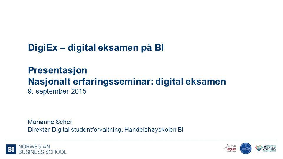 DigiEx – digital eksamen på BI Presentasjon Nasjonalt erfaringsseminar: digital eksamen 9. september 2015 Marianne Schei Direktør Digital studentforva