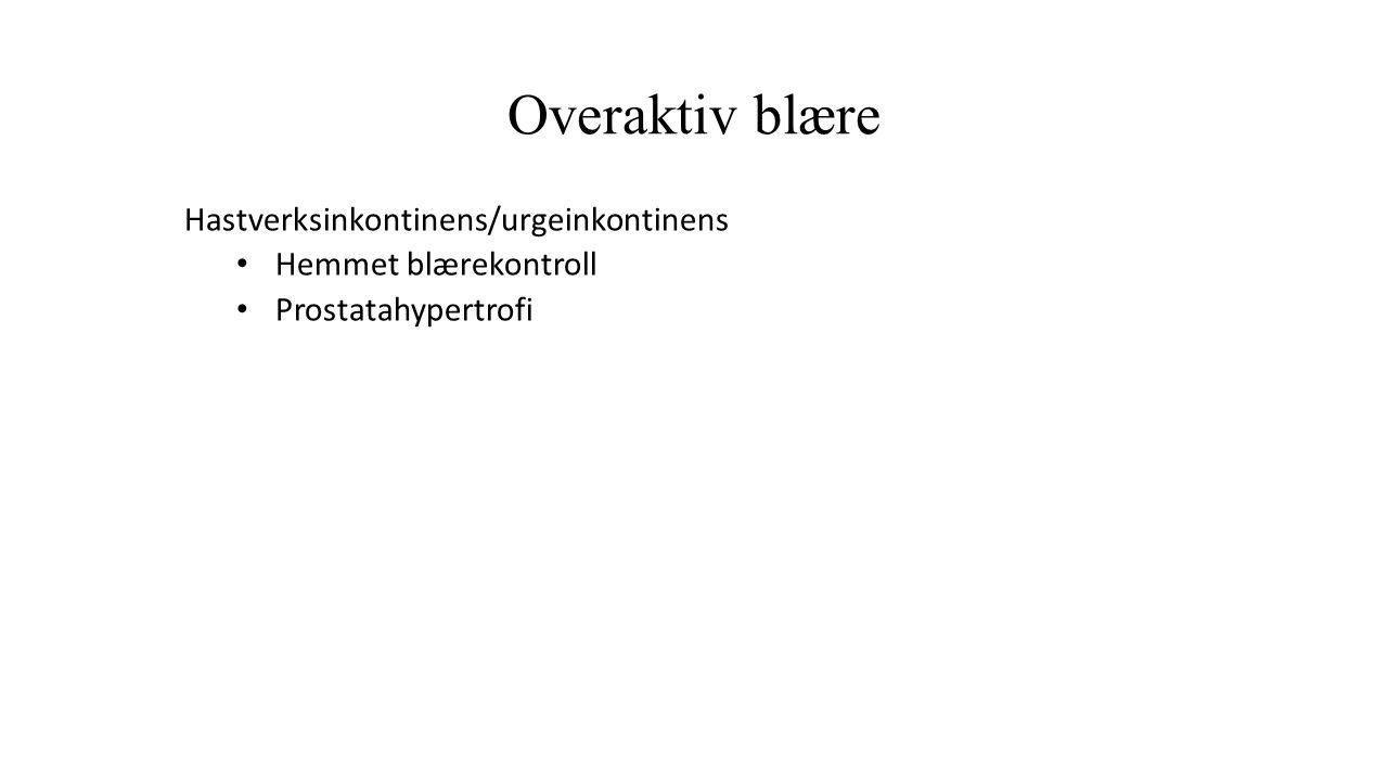 Overaktiv blære Hastverksinkontinens/urgeinkontinens Hemmet blærekontroll Prostatahypertrofi
