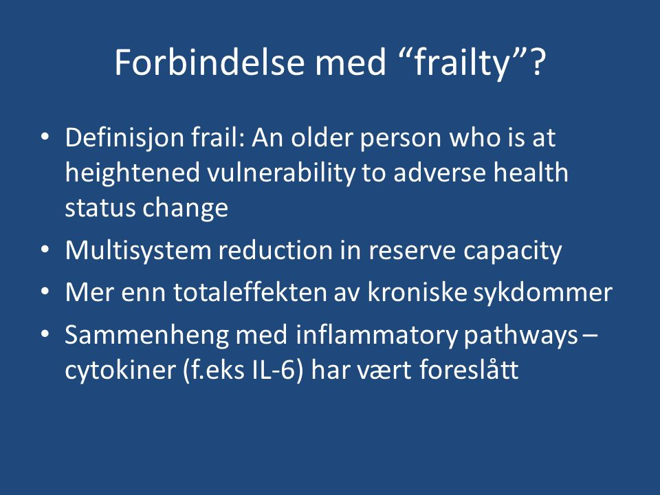 "Forbindelse med ""frailty""? Definisjon frail: An older person who is at heightened vulnerability to adverse health status change Multisystem reduction"
