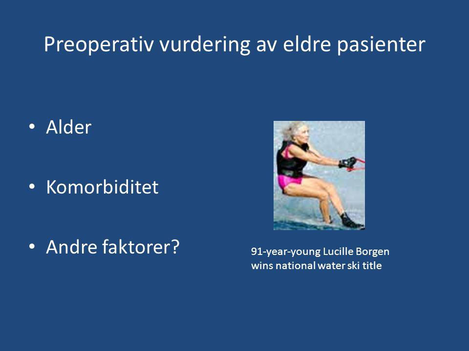 Preoperativ vurdering av eldre pasienter Alder Komorbiditet Andre faktorer.